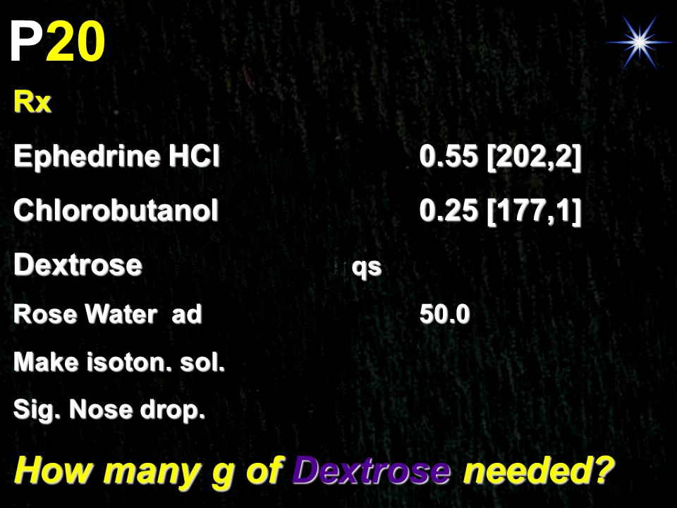 P20 How many g of Dextrose needed Rx Ephedrine HCl 0.55 [202,2]